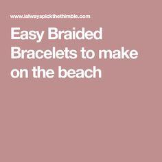 Easy Braided Bracelets to make on the beach