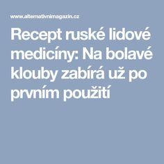 Recept ruské lidové medicíny: Na bolavé klouby zabírá už po prvním použití Medicine