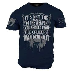 It's not the caliber of the weapon you should fear but the caliber of the man Grunt Style Shirts, Shirt Style, Cool Shirts, Tee Shirts, Pride Shirts, Funny Tshirts, Man Men, Weapon, Shirt Designs