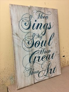 Then sings my soul script $45 sign is 17in x 24in Then Sings My Soul, First Love, My Love, Soul Art, Rustic Theme, Draw Your, No One Loves Me, Art Lessons, Wood Signs