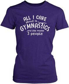 All I Care About Is Gymnastics The perfect t-shirt for anyone who loves gymnastics. Order yours today! Premium, Women's Fit & Long Sleeve T-Shirt Made from 100% pre-shrunk cotton jersey. Heathered col