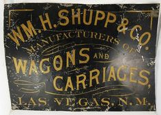 "uthentic Antique Old West Tin Trade Sign ""Wm. H. Shupp Wagons, Las Vegas N. M."" 28"" x 20"" tall   $636"