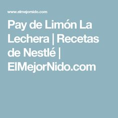 Pay de Limón La Lechera | Recetas de Nestlé | ElMejorNido.com