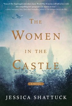 Just when you think  you've read everything you possibly can about WW11 something new like THE WOMEN IN THE CASTLE by Jessica Shattuck comes along. The blurbs about this story say it's …