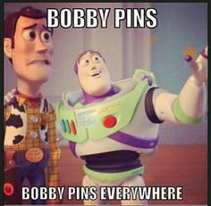 Or bobby pins nowhere. It goes back and forth... Everywhere when the dance recital is over and nowhere when you are getting ready to go on stage