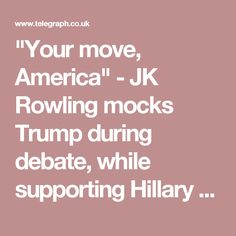 """""""Your move, America"""" - JK Rowling mocks Trump during debate, while supporting Hillary Clinton"""