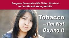 The Surgeon General's (SG) Video Contest for Youth and Young Adults invites young Americans to speak up about tobacco and tell us why they are not buying it. (Deadline April 20)
