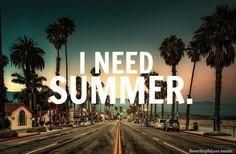 I need summer