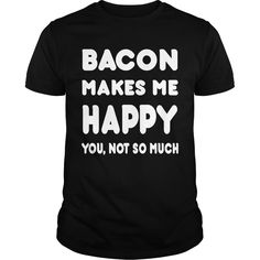 Bacon Makes Me Happy You Not So Much  Hoodies | Best T-Shirts USA are very happy to make you beutiful - Shirts as unique as you are.