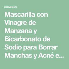 Mascarilla con Vinagre de Manzana y Bicarbonato de Sodio para Borrar Manchas y Acné en la piel! | XL Salud