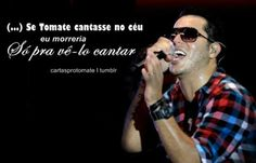 (...) Se Tomate cantasse no céu eu morreria só pra vê-lo cantar