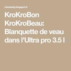KroKroBon KroKroBeau: Blanquette de veau dans l'Ultra pro 3.5 l