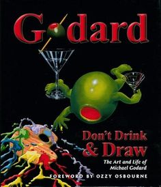 Godard: Don't Drink & Draw: The Art and Life of Michael Godard