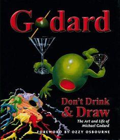 Godard: Don't Drink & Draw: The Art and Life of Michael Godard