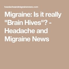 """Migraine: Is it really """"Brain Hives""""? - Headache and Migraine News"""