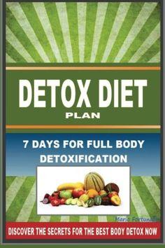 DETOX DIET PLAN - 7 Days For Full Body Detoxification: Discover The Secrets For The Best Body Detox Now