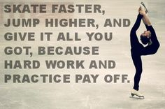 Skate faster, jump higher, and give it all you got, because hard work and practice pay off. Ice Skating Quotes, Figure Skating Quotes, Figure Skating Hair, Figure Skating Dresses, Citations Sport, Skate 3, Cheer Workouts, Skateboard Girl, High Jump
