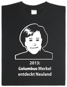 Merkel und das Neuland  http://www.getdigital.de/products/Merkel_entdeckt_Neuland/more/pic