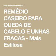 REMÉDIO CASEIRO PARA QUEDA DE CABELO E UNHAS FRACAS - Mais Estilosa