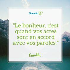 """""""Le bonheur, c'est quand vos actes sont en accord avec vos paroles"""". Gandhi"""