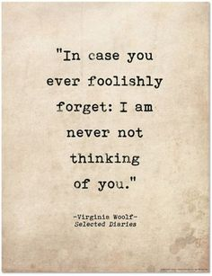 love quotes for him, Romantic Quote Poster - Selected Diaries by Virginia Woolf Literary Print for Home or School - Echo-Lit Life Quotes Love, Love Quotes For Her, Romantic Love Quotes, Love Yourself Quotes, Cute Quotes, Great Quotes, Quotes To Live By, You Are My Everything Quotes, Soulmate Love Quotes