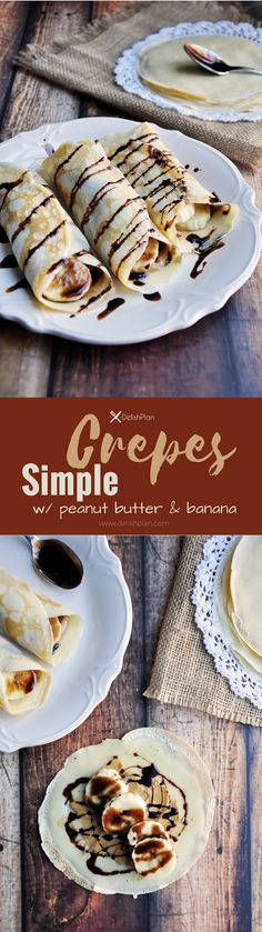 Simple crepes made from scratch and filled with peanut butter and banana then drizzled with chocolate syrup.