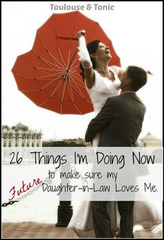 26 Ways to Be Sure My Future Daughter in Law Loves Me - long after the wedding!   humor   sons   raising boys