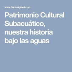 Patrimonio Cultural Subacuático, nuestra historia bajo las aguas