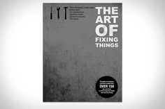 Despite the stereotypes, most guys aren't really that handy. Which is why we need helpers like The Art of Fixing Things. This slim paperback provides you with 150 tips and tricks for doing repairs — it's information that most of us are smart enough to know but never got experience doing. Helping you along are over 175 photo illustrations, so all you need to provide are the problem, the tools, and the brawn.