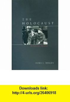 The Holocaust A Concise History (Critical Issues in World and International History) (9780742557147) Doris L. Bergen , ISBN-10: 0742557146  , ISBN-13: 978-0742557147 ,  , tutorials , pdf , ebook , torrent , downloads , rapidshare , filesonic , hotfile , megaupload , fileserve