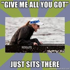 that phrase angers me, unless we're racing. at practice I just stare the coxswain down Row Row Your Boat, Row Row Row, The Row, Rowing Memes, Rowing Quotes, Coxswain, Rowing Crew, Important Quotes, Royal Babies