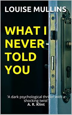 What I Never Told You: 'A dark psychological thriller wit...