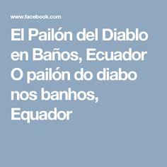 El Pailón del Diablo en Baños, Ecuador O pailón do diabo nos banhos, Equador