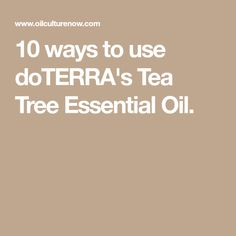10 ways to use doTERRA's Tea Tree Essential Oil.