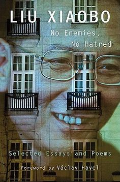 Liu Xiaobo: No Enemies, No Hatred
