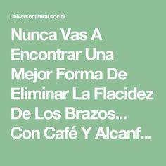 Nunca Vas A Encontrar Una Mejor Forma De Eliminar La Flacidez De Los Brazos... Con Café Y Alcanfor Puedes Lograrlo!!