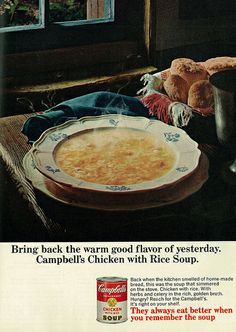 Campbell's Chicken with Rice Soup ad, 1966. I WAS ONLY 1...ALSO THIS WAS YOUR DAD'S FAV WHEN HE WAS SICK...THIS & GREEN SHERBET mixed WITH GINGER ALE