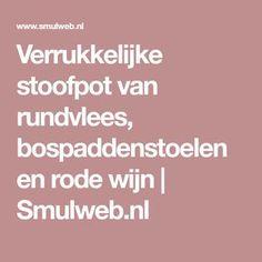 Verrukkelijke stoofpot van rundvlees, bospaddenstoelen en rode wijn | Smulweb.nl