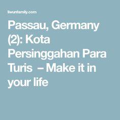 Passau, Germany Kota Persinggahan Para Turis – Make it in your life Passau Germany, Bavaria, Your Life, Places To Visit, How To Make, Vatican