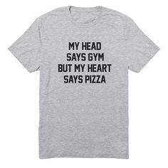 My Head Says Gym But My Heart Says Pizza Shirt Saying Tees T-shirts  t shirt quote  t shirt funny women  shirt for women  gift funny ideas christmas tee  tumblr  funny tshirt  teen tshirt  pizza  pizza t shirt  pizza tees  gym shirt  fitness shirt