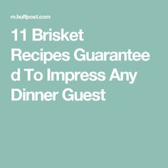 11 Brisket Recipes Guaranteed To Impress Any Dinner Guest