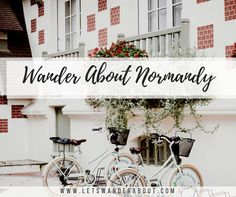Wander About's Guide to a Weekend in Normandy