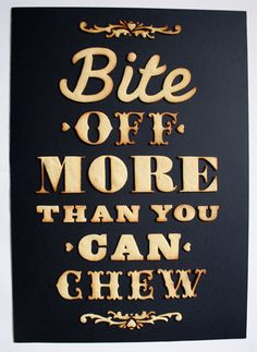 Bite Off More Than You Can Chew Edible Typography Poster By Anna Garfort
