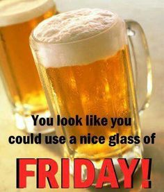 Big glass of Friday!