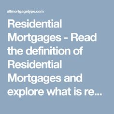 Residential Mortgages - Read the definition of Residential Mortgages and explore what is residential mortgage loan. By using a residential mortgage calculator you can easily calculate the rms interest rates. Read More: http://allmortgagetype.com/residential-mortgages.html