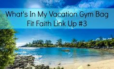 What Is In My VACATION Gym Bag / Fit Faith Link Up