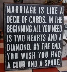 Marriage is like a deck of cards. In the beginning, all you need is two hearts and a diamond.See how this funny marriage joke ends. Funny Wedding Signs, Wedding Humor, Funny Signs, Funny Jokes, Sarcastic Humor, Wedding Sayings, Funny Wedding Speeches, Funny Men, Funny Humour