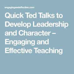 Quick Ted Talks to Develop Leadership and Character – Engaging and Effective Teaching