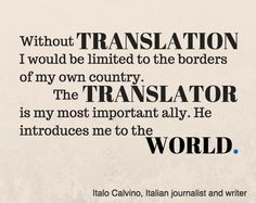 """Without translation I would be limited to the borders of my own country. The translator is my most important ally. He introduces me to the world."""" -Italo Calvino via #translation # languages"""