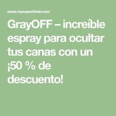 GrayOFF – increíble espray para ocultar tus canas con un ¡50 % de descuento! Hair Beauty, Math Equations, Bella, Keratin, Haircolor, Grey Hair, Hacks, Cute Hair